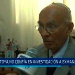 Montoya no confía en investigación a exmandatarios