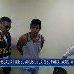 Chiclayo: Fiscalía pide 30 años de cárcel para taxista violador
