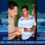 Piura: Policías cobran servicios de seguridad a dirigentes de Catacaos