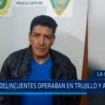 La Libertad: Presuntos delincuentes operaban en Trujillo y Ascope