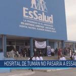 Chiclayo: Hospital de Tumán no pasaría a ESSALUD