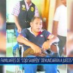 """Chiclayo: Familiares de """"Cojo Sampen"""" denuncian a jueces y fiscales"""