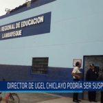 Chiclayo: Director de Ugel Chiclayo podría ser suspendido
