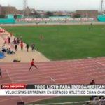 Velocistas entrenan en estadio Atlético Chan Chan