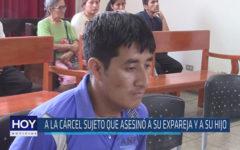 Chiclayo : A la cárcel sujeto que asesinó a su expareja y a su hijo