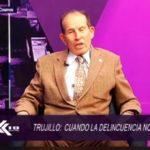 Trujillo: Cuando la delicuencia nos domina