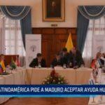 Latinoamérica pide a Maduro aceptar ayuda humanitaria