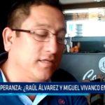 La Esperanza: ¿Raúl Alvarez y Miguel Vivanco en alianza?