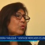 "Regidora Yarlequé: ""Venta de mercados es una burla"""