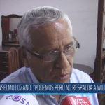 """Chiclayo: Anselmo Lozano : """"Podemos Perú no respalda a Willy Serrato"""""""