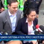 Keiko Fujimori cuestiona a fiscal Pérez e insiste en su inocencia
