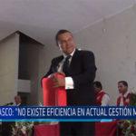 """Chiclayo: Gasco, """"No existe eficiencia en actual gestión municipal"""""""
