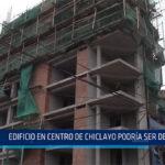 Chiclayo: Edificio en centro de Chiclayo podría ser demolido