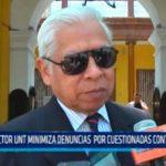 Rector UNT minimiza denuncias  por cuestionadas contrataciones