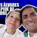 Carlos Álvares deja emotivo mensaje luego del fallecimiento de su madre