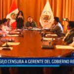 Consejo censura a gerente del Gobierno Regional