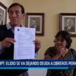 MPT: Elidio se va dejando deuda a obreros permanentes