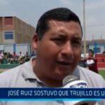 José Ruiz sostuvo que Trujillo es un caos