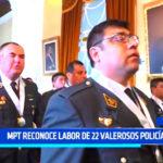 MPT reconoce labor de 22 valerosos policías