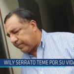 Chiclayo: Willy Serrato teme por su vida