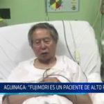 """Chiclayo: Aguinaga: """"Fujimori es un paciente de alto riesgo"""""""