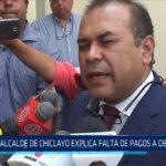 Chiclayo: Alcalde de Chiclayo explica falta de pagos a obreros