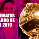 Candidatas a un Globo de Oro 2019