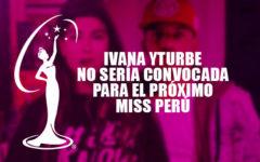 Ivana Yturbe no será convocada para la próxima edición del Miss Perú