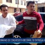 Chiclayo: Hermano de congresista Becerril se entrega a la justicia