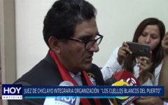 """Chiclayo: Juez de Chiclayo integraría organización """"Los cuellos blancos del puerto"""""""