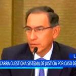 Martín Vizcarra cuestiona decisiones judiciales