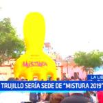 """Trujillo sería sede de """"Mistura 2019"""""""