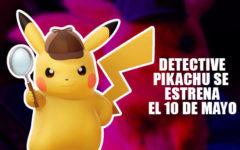 Detective Pikachu se estrena el 10 de mayo