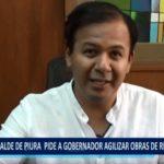 Piura: Alcalde pide a Gobernador agilizar obras de reconstrucción