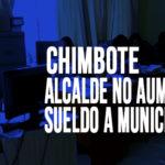 Chimbote: Alcalde no aumentará sueldo a Municipales