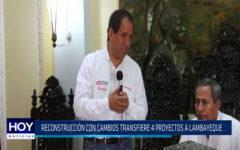 Chiclayo: Reconstrucción con cambios transfiere 4 proyectos a Lambayeque