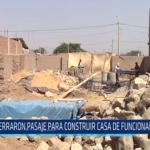 Chiclayo: Cerraron pasaje para construir casa de funcionaria de Picsi