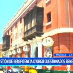 Trujillo: La exgestión de Beneficencia otorgó cuestionados beneficios