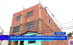 Trujillo: cae de quinto piso por intentar protegerse de la lluvia