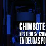 Chimbote: MPS tiene s/ 120 millones en deudas por cobrar