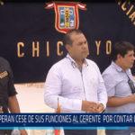 Chiclayo: Esperan cese de sus funciones al gerente por contar con sentencia
