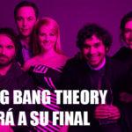 The Big Bang Theory llegará a su final