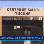 Chiclayo: La defensoría habla sobre centro de salud de Túcume