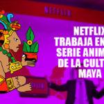 Netflix trabaja en una serie inspirada en la cultura Maya