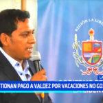 Gobierno Regional: cuestionan pago de S/ 28,600 a Valdez por vacaciones no gozadas
