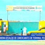 Poder Judicial: ordena desalojo de comerciantes de terminal pesquero