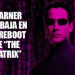 """Warner busca realizar nuevas películas de """"The Matrix"""""""
