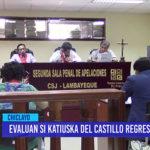 Chiclayo: Evaluan si Katiuska del Castillo regresa al penal