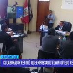 Chiclayo: Colaborador refirió que empresario Edwin Oviedo recibía informes