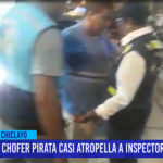 Chiclayo: Chofer pirata casi atropella a inspector de tránsito